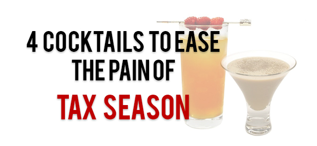 4 Cocktails To Ease The Pain of Tax Season