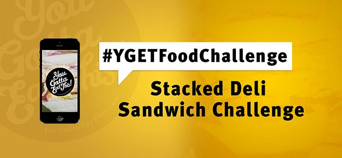 YGET Food Challenge: Stacked Deli Sandwich Challenge