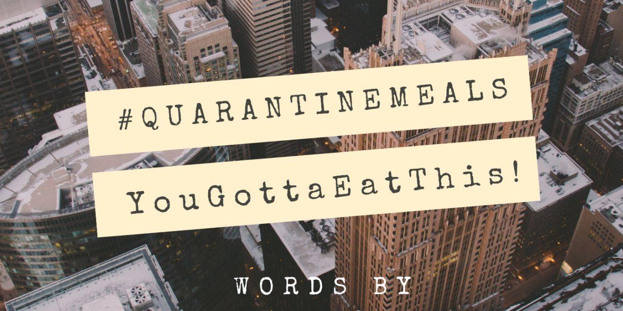 #QUARANTINEMEALS | You Gotta Eat This!