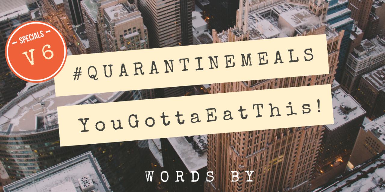 #QUARANTINEMEALS | Volume 6