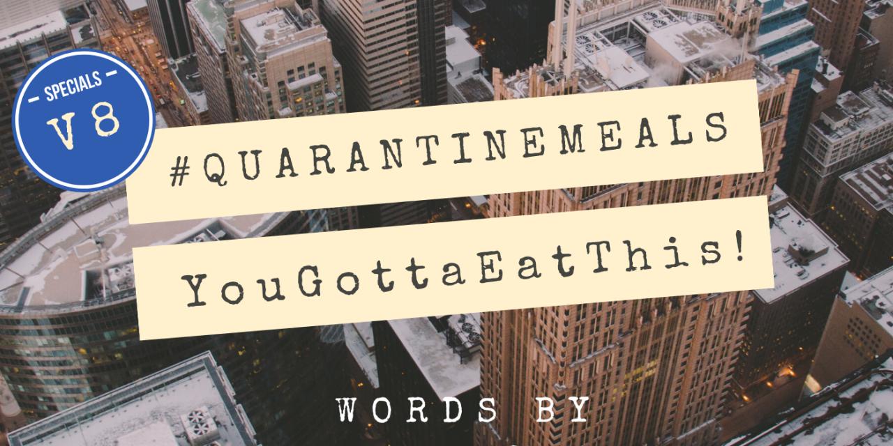 #QUARANTINEMEALS | Volume 8