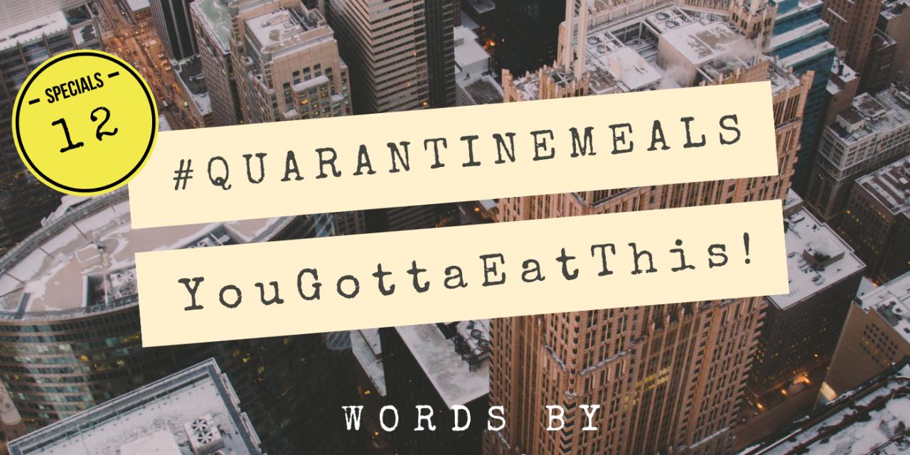 #QUARANTINEMEALS | Volume 12