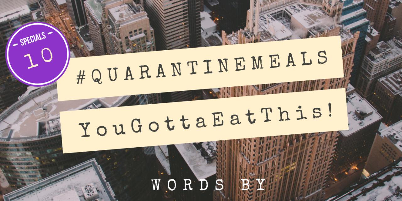 #QUARANTINEMEALS   Volume 10